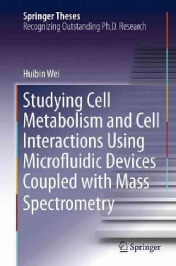 Studying Cell Metabolism and Cell Interactions Using Microfluidic Devices Coupled With Mass Spectrometry (Paperback)