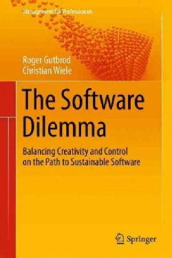 The Software Dilemma: Balancing Creativity and Control on the Path to Sustainable Software (Paperback)