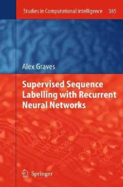 Supervised Sequence Labelling With Recurrent Neural Networks (Paperback)
