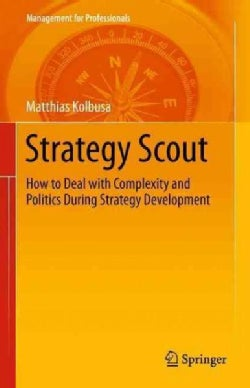 Strategy Scout: How to Deal With Complexity and Politics During Strategy Development (Paperback)