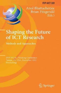 Shaping the Future of Ict Research: Methods and Approaches: Ifip Wg 8.2 Working Conference, Tampa, Fl, USA, Decem... (Paperback)