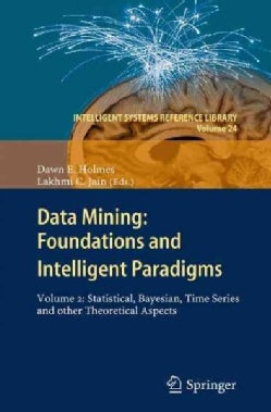 Data Mining: Foundations and Intelligent Paradigms: Statistical, Bayesian, Time Series and Other Theoretical Aspects (Paperback)