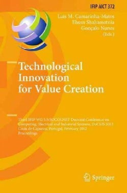 Technological Innovation for Value Creation: Third Ifip Wg 5.5/Socolnet Doctoral Conference on Computing, Electri... (Paperback)