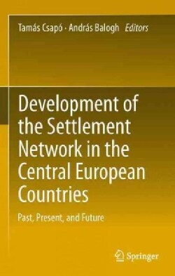 Development of the Settlement Network in the Central European Countries: Past, Present, and Future (Paperback)