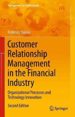 Customer Relationship Management in the Financial Industry: Organizational Processes and Technology Innovation (Paperback)