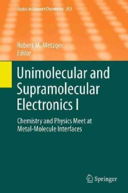 Unimolecular and Supramolecular Electronics I: Chemistry and Physics Meet at Metal-molecule Interfaces (Paperback)