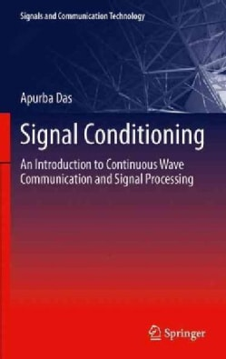 Signal Conditioning: An Introduction to Continuous Wave Communication and Signal Processing (Paperback)