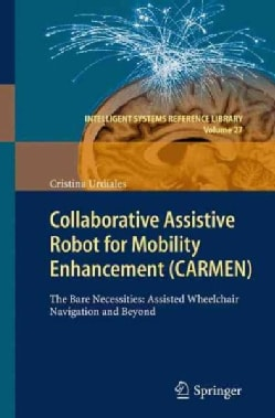 Collaborative Assistive Robot for Mobility Enhancement (Carmen): The Bare Necessities: Assisted Wheelchair Naviga... (Paperback)