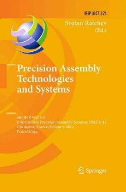 Precision Assembly Technologies and Systems: 6th Ifip Wg 5.5 International Precision Assembly Seminar, Ipas 2012,... (Paperback)