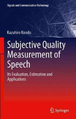 Subjective Quality Measurement of Speech: Its Evaluation, Estimation and Applications (Paperback)