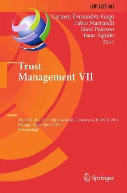 Trust Management: 7th Ifip Wg 11.11 International Conference Ifiptm 2013 Malaga, Spain June 3-7 2013, Proceedings (Paperback)
