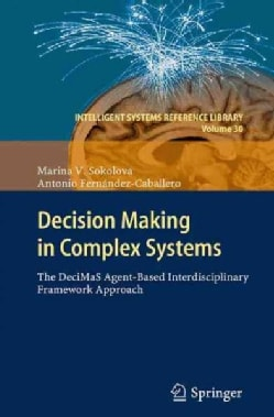 Decision Making in Complex Systems: The Decimas Agent-based Interdisciplinary Framework Approach (Paperback)