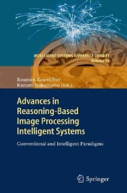 Advances in Reasoning-Based Image Processing Intelligent Systems: Conventional and Intelligent Paradigms (Paperback)