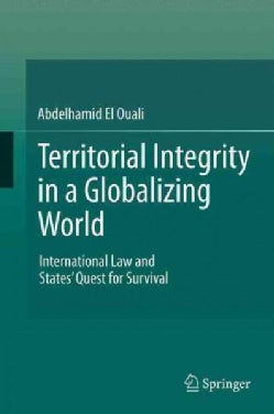 Territorial Integrity in a Globalizing World: International Law and States' Quest for Survival (Paperback)