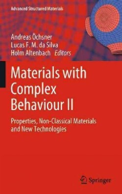 Materials With Complex Behaviour II: Properties, Non-classical Materials and New Technologies (Paperback)