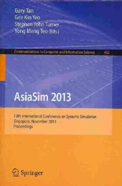 Asiasim 2013: 13th International Conference on Systems Simulation, Singapore, November 6-8, 2013. Proceedings (Paperback)