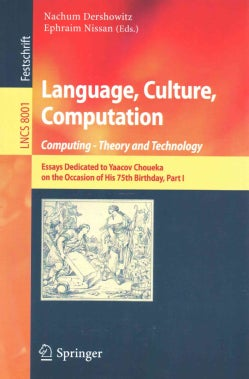 Language, Culture, Computation: Computing - Theory and Technology: Essays Dedicated to Yaacov Choueka on the Occa... (Paperback)