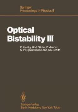Optical Bistability III: Proceedings of the Topical Meeting, Tucson, Arizona, Dezember 2 - 4, 1985 (Paperback)