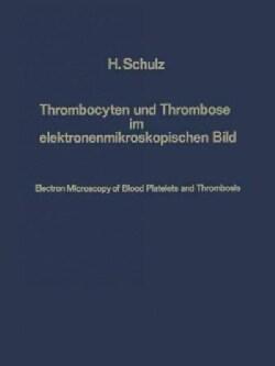 Thrombocyten Und Thrombose Im Elektronenmikroskopischen Bild / Electron Microscopy of Blood Platelets and Thrombosis (Paperback)