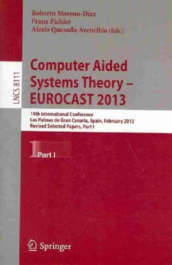 Computer Aided Systems Theory - Eurocast 2013: 14th International Conference, Las Palmas De Gran Canaria, Spain, ... (Paperback)