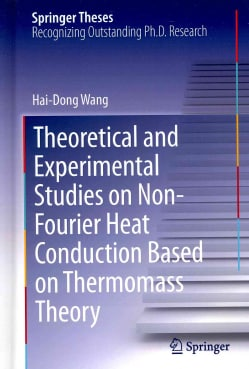 Theoretical and Experimental Studies on Non-Fourier Heat Conduction Based on Thermomass Theory (Hardcover)