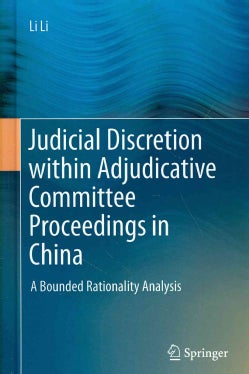 Judicial Discretion Within Adjudicative Committee Proceedings in China: A Bounded Rationality Analysis (Hardcover)