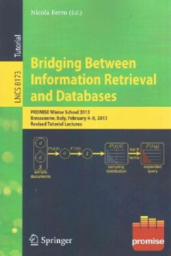 Bridging Between Information Retrieval and Databases: Promise Winter School 2013, Bressanone, Italy, February 4-8... (Paperback)
