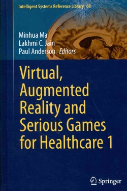 Virtual, Augmented Reality and Serious Games for Healthcare 1 (Hardcover)