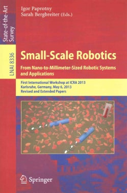 Small-scale Robotics from Nano-to-millimeter-sized Robotic Systems and Applications: First International Workshop... (Paperback)