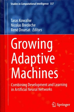 Growing Adaptive Machines: Combining Development and Learning in Artificial Neural Networks (Hardcover)
