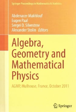 Algebra, Geometry and Mathematical Physics: AGMP, Mulhouse, France, October 2011 (Hardcover)