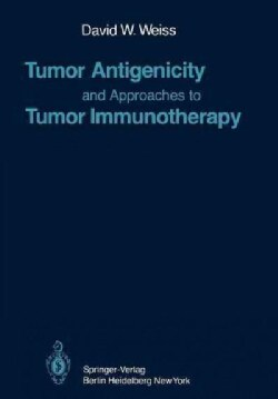 Tumor Antigenicity and Approaches to Tumor Immunotherapy: An Outline (Paperback)