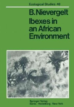 Ibexes in an African Environment: Ecology and Social Systems of the Walia Ibex in the Simen Mountains, Ethiopia (Paperback)