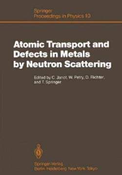 Atomic Transport and Defects in Metals by Neutron Scattering: Proceedings of an Iffill Workshop Julich, Fed. Rep.... (Paperback)