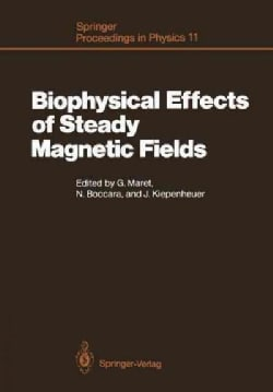 Biophysical Effects of Steady Magnetic Fields: Proceedings of the Workshop, Les Houches, France February 26-march... (Paperback)