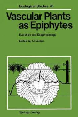 Vascular Plants As Epiphytes: Evolution and Ecophysiology (Paperback)