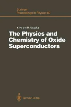 The Physics and Chemistry of Oxide Superconductors: Proceedings of the Second Issp International Symposium, Tokyo... (Paperback)