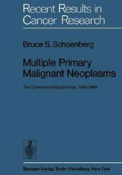 Multiple Primary Malignant Neoplasms: The Connecticut Experience, 19351964 (Paperback)