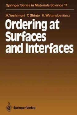 Ordering at Surfaces and Interfaces: Proceedings of the Third NEC Symposium Hakone, Japan, October 7 - 11, 1990 (Paperback)