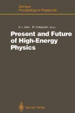 Present and Future of High-Energy Physics: Proceedings of the 5th Nishinomiyayukawa Memorial Symposium on Theoret... (Paperback)