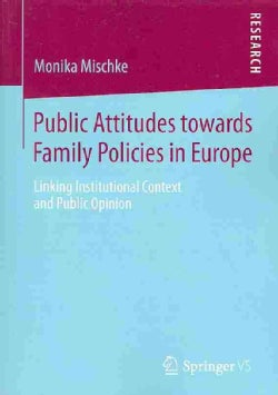 Public Attitudes Towards Family Policies in Europe: Linking Institutional Context and Public Opinion (Paperback)