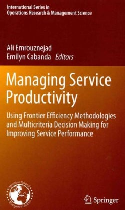 Managing Service Productivity: Using Frontier Efficiency Methodologies and Multicriteria Decision Making for Impr... (Hardcover)