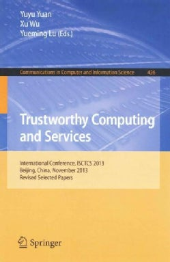Trustworthy Computing and Services: International Conference, Isctcs 2013, Beijing, China, November 2013, Revised... (Paperback)