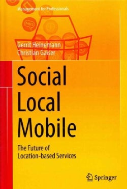 Social - Local - Mobile: The Future of Location-based Services (Hardcover)