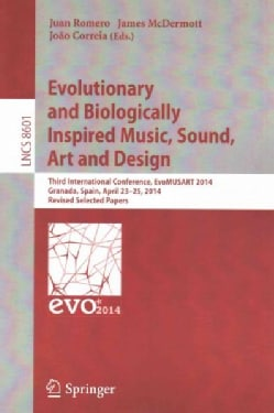 Evolutionary and Biologically Inspired Music, Sound, Art and Design: Third European Conference, Evomusart 2014, G... (Paperback)