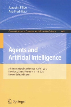 Agents and Artificial Intelligence: 5th International Conference, Icaart 2013, Barcelona, Spain, February 15-18, ... (Paperback)