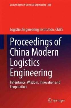 Proceedings of China Modern Logistics Engineering: Inheritance, Wisdom, Innovation and Cooperation (Hardcover)