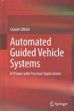 Automated Guided Vehicle Systems: A Primer With Practical Applications (Hardcover)