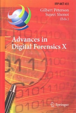Advances in Digital Forensics X: 10th Ifip Wg 11.9 International Conference, Vienna, Austria, January 8-10, 2014,... (Hardcover)
