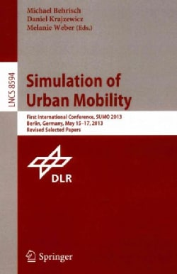Simulation of Urban Mobility: First International Conference, Sumo 2013, Berlin, Germany, May 15-17, 2013. Revise... (Paperback)